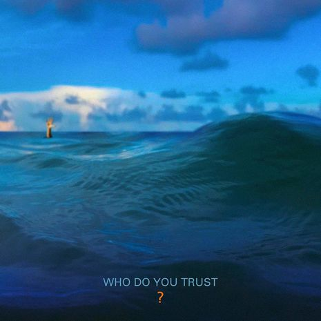 WHO DO YOU TRUST ?