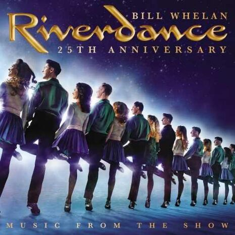 RIVERDANCE 25th ANNIVERSARY MUSIC FROM THE SHOW