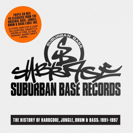 SUBURBAN BASE RECORDS: THE HISTORY OF HARDCORE, JUNGLE, DRUM & BASS: 1991-1997